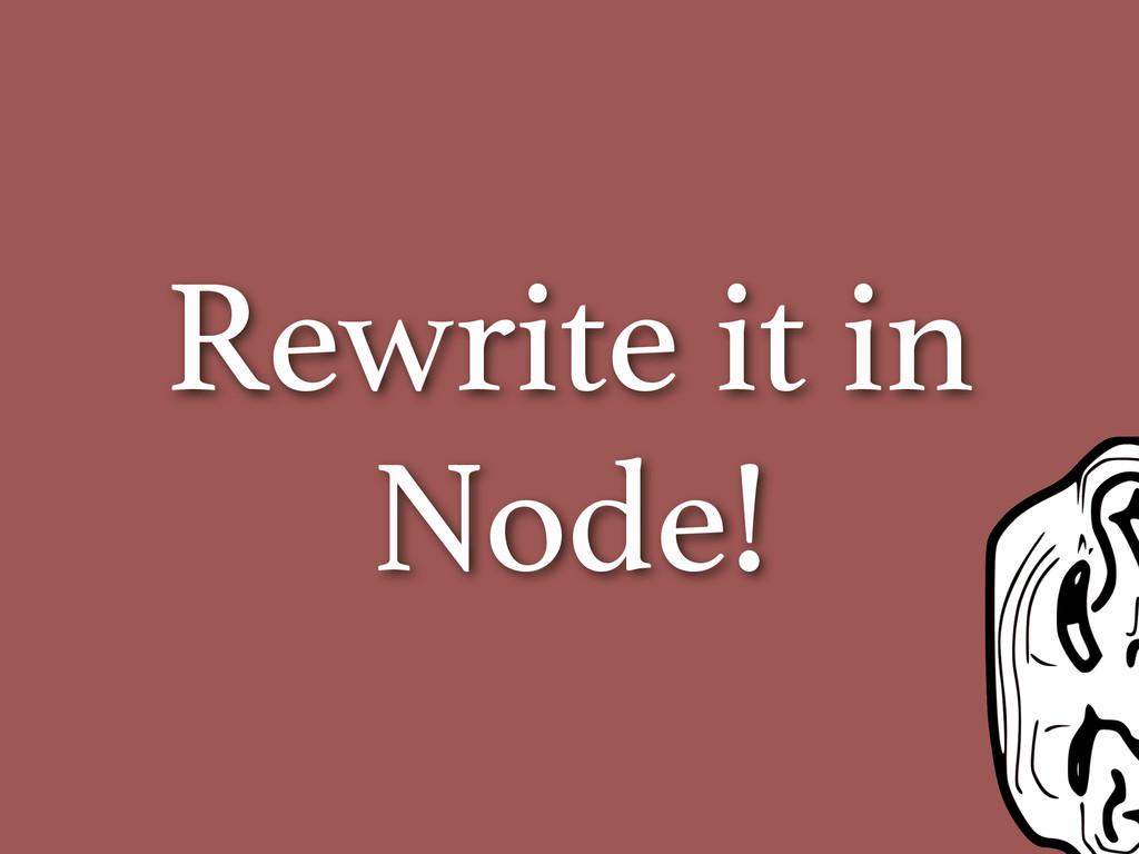 Rewrite it in Node!