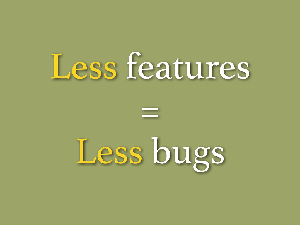 Less features = Less bugs