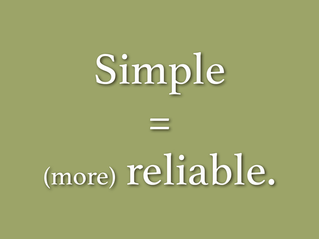 Simple = (more) reliable.