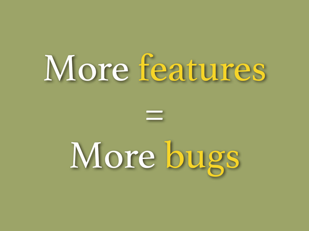 More features = More bugs