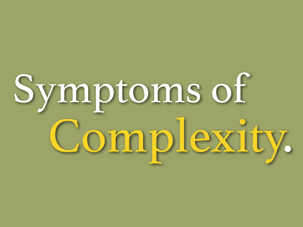 Symptoms of Complexity.