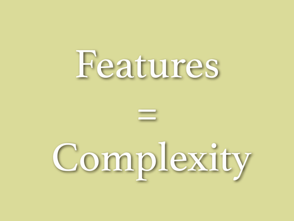 Features = Complexity