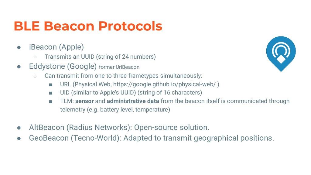 BLE Beacon Protocols ● iBeacon (Apple) ○ Transm...