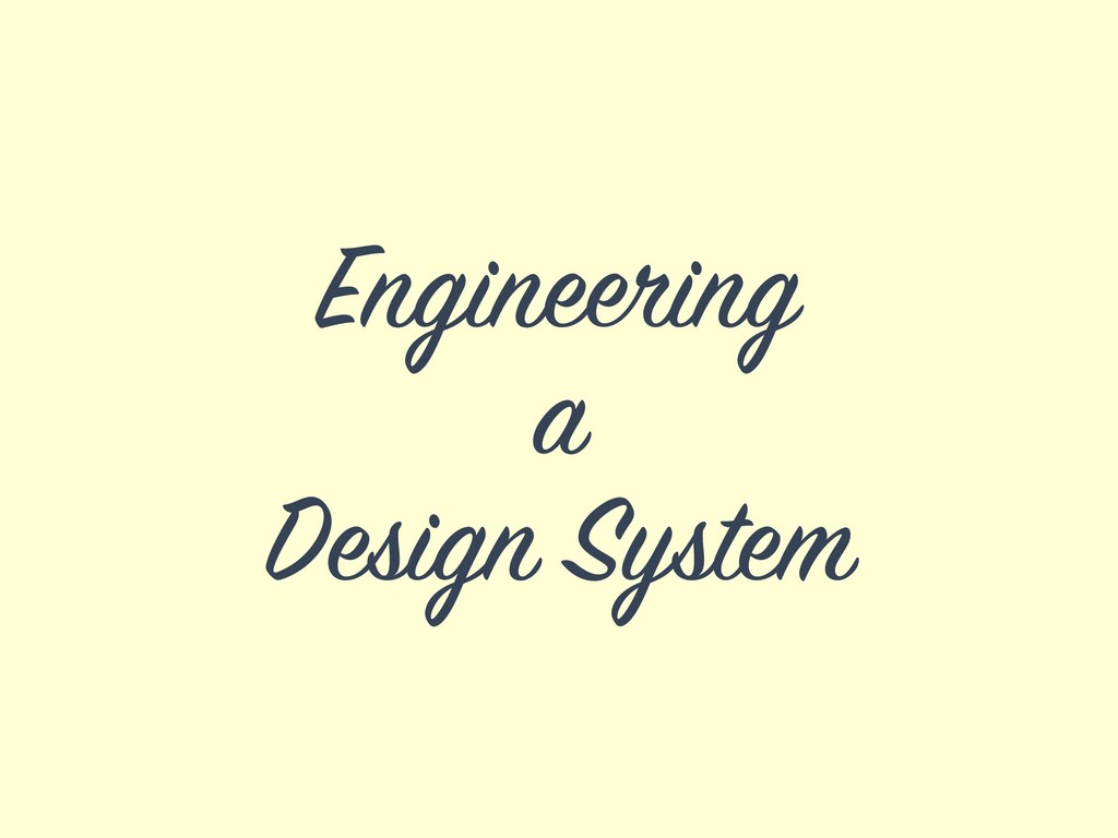 Engineering a Design System