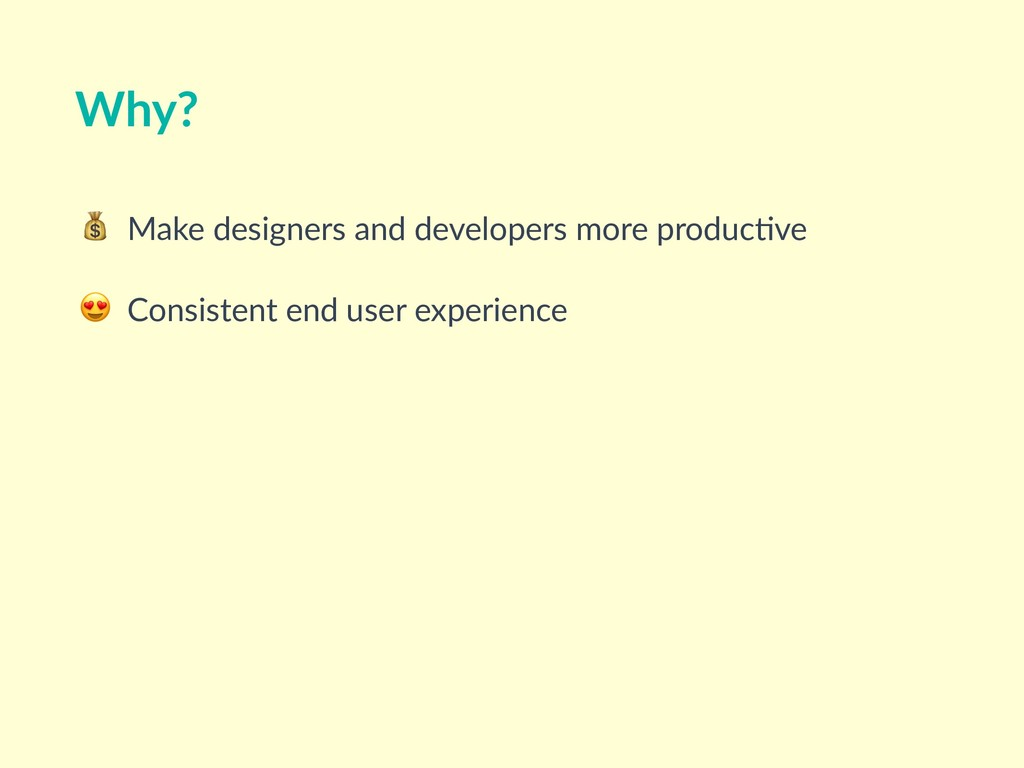 Make designers and developers more produc<ve