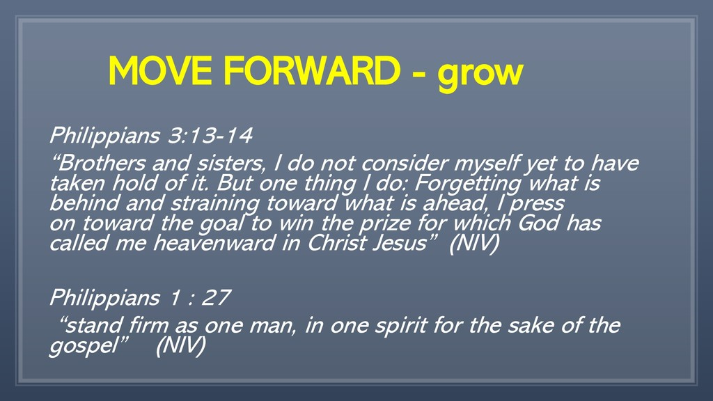 "MOVE FORWARD - grow Philippians 3:13-14 ""Brothe..."