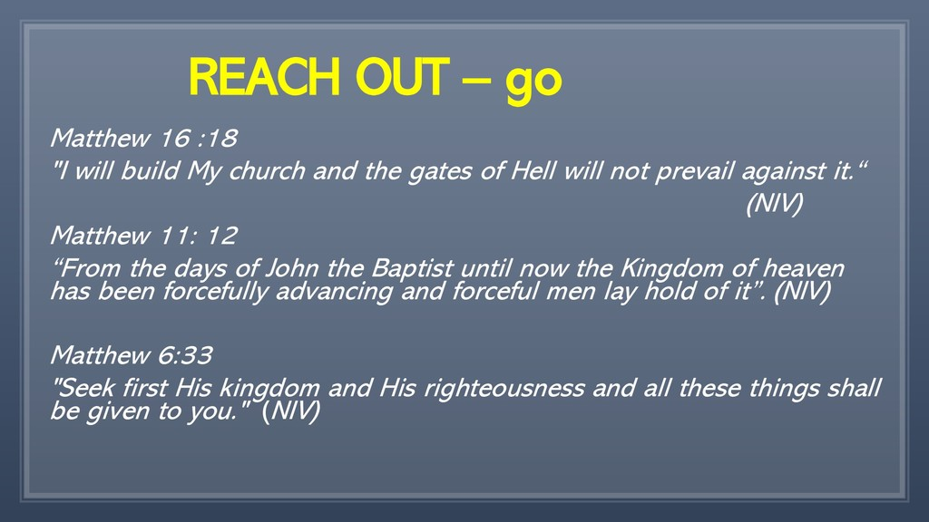 "REACH OUT – go Matthew 16 :18 ""I will build My ..."