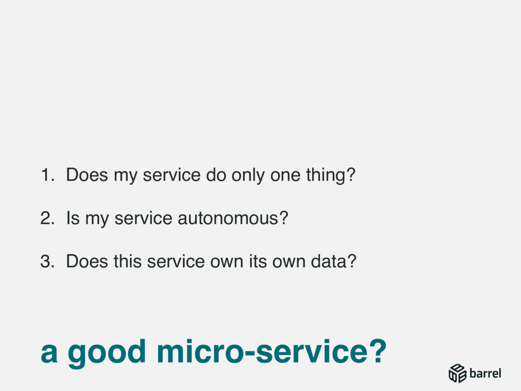 1. Does my service do only one thing? 2. Is my ...