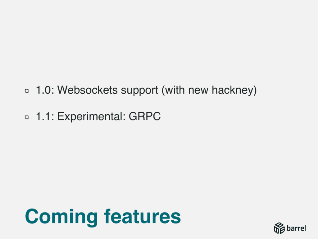 1.0: Websockets support (with new hackney) 1.1:...