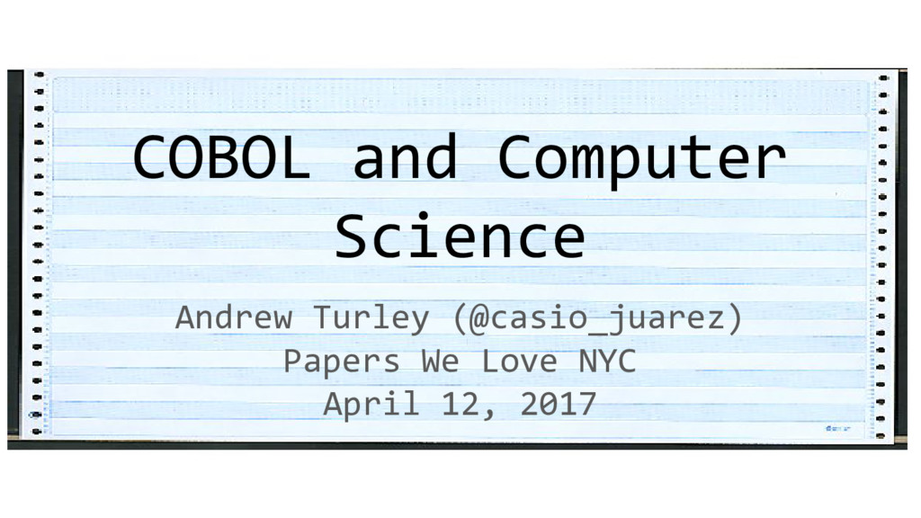 COBOL and Computer Science Andrew Turley (@casi...