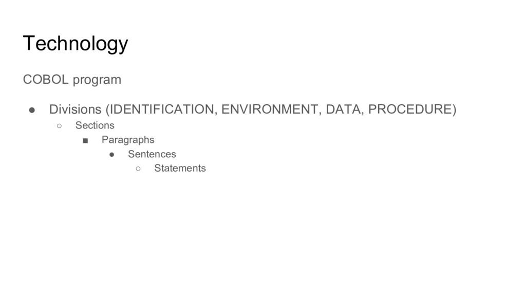 Technology COBOL program ● Divisions (IDENTIFIC...