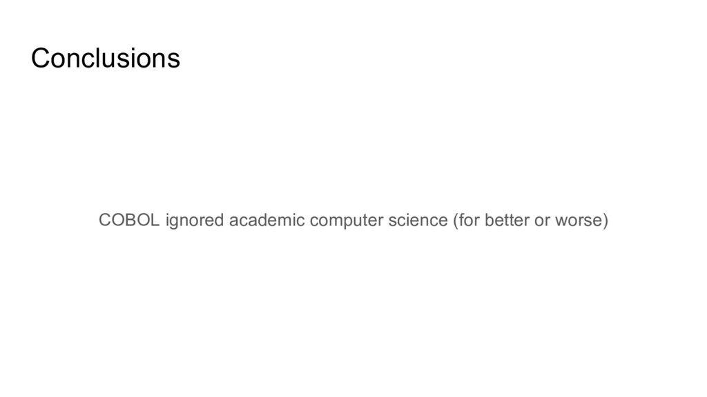 Conclusions COBOL ignored academic computer sci...
