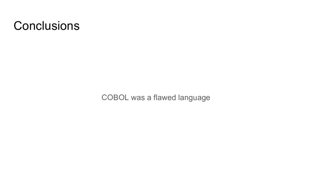 Conclusions COBOL was a flawed language