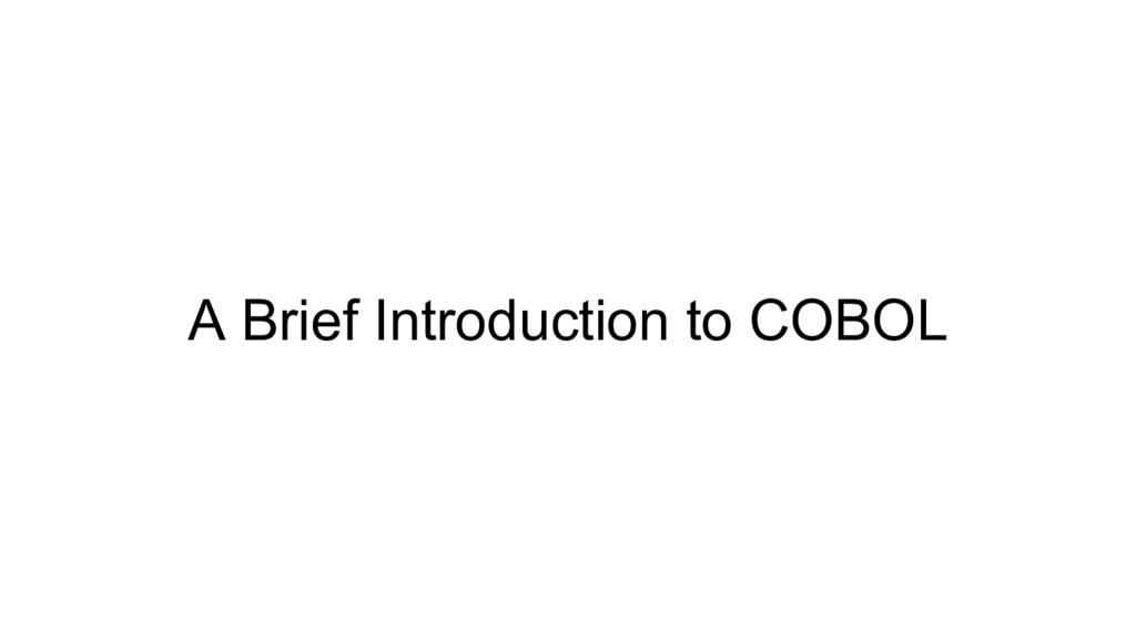 A Brief Introduction to COBOL