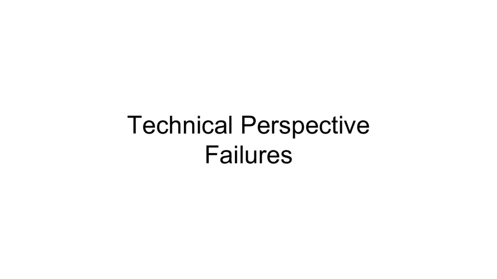 Technical Perspective Failures