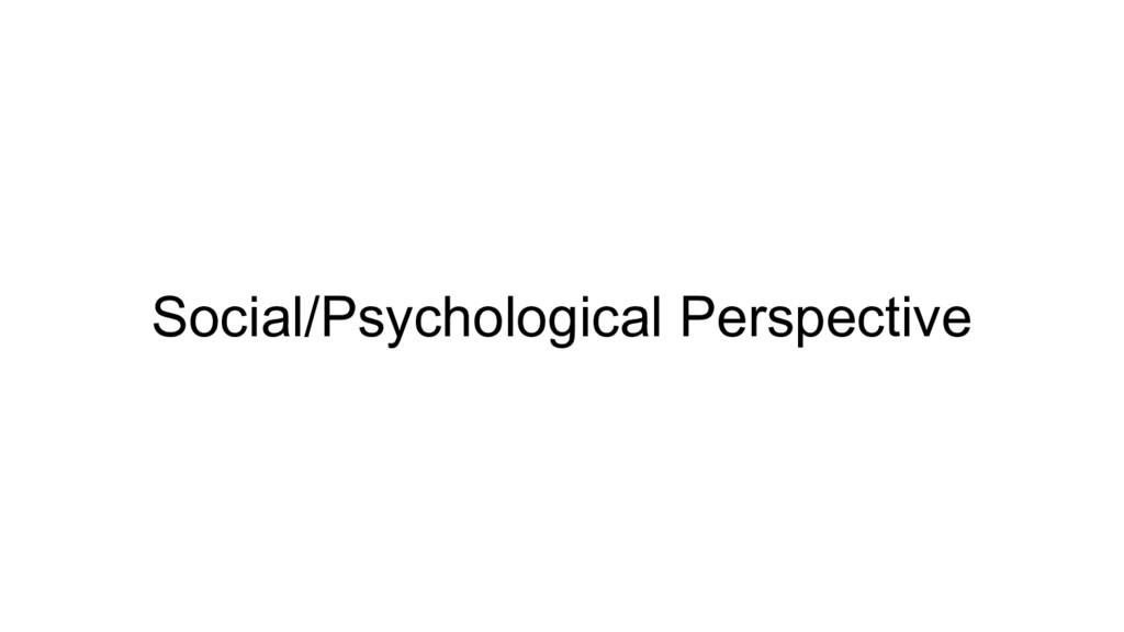 Social/Psychological Perspective