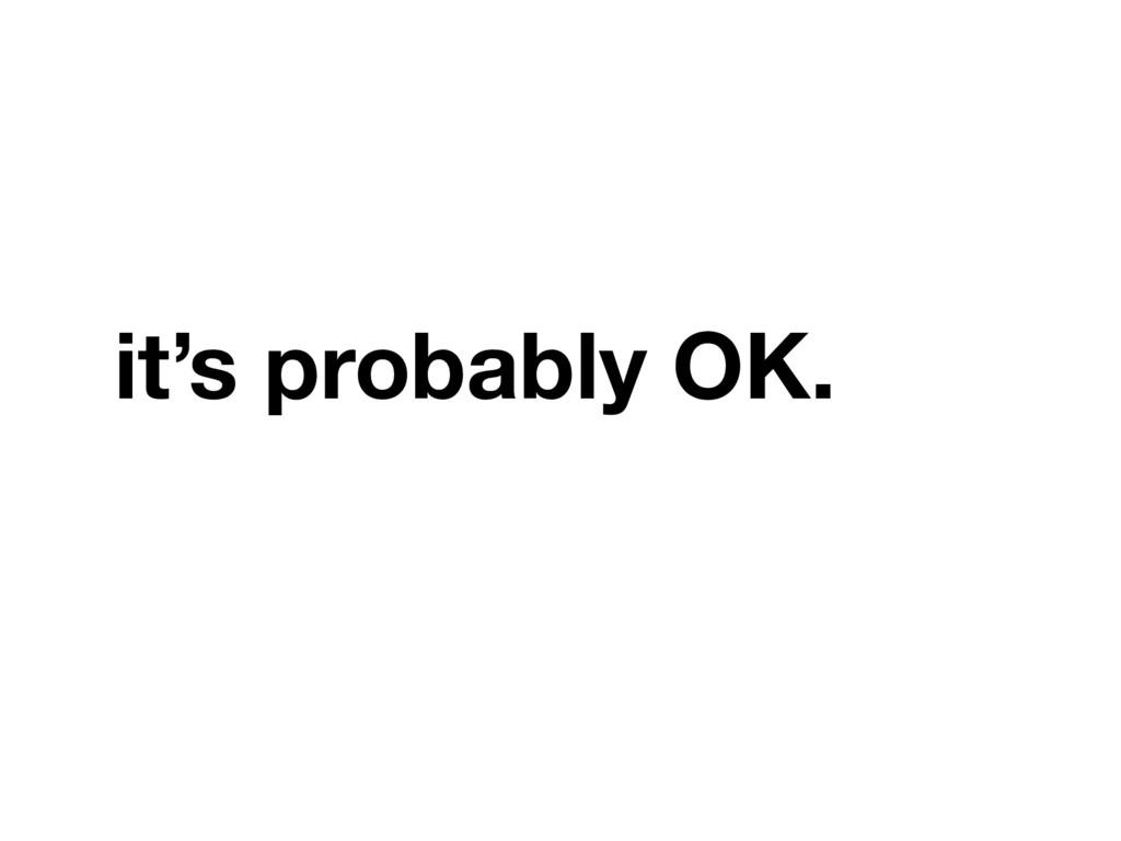 it's probably OK.