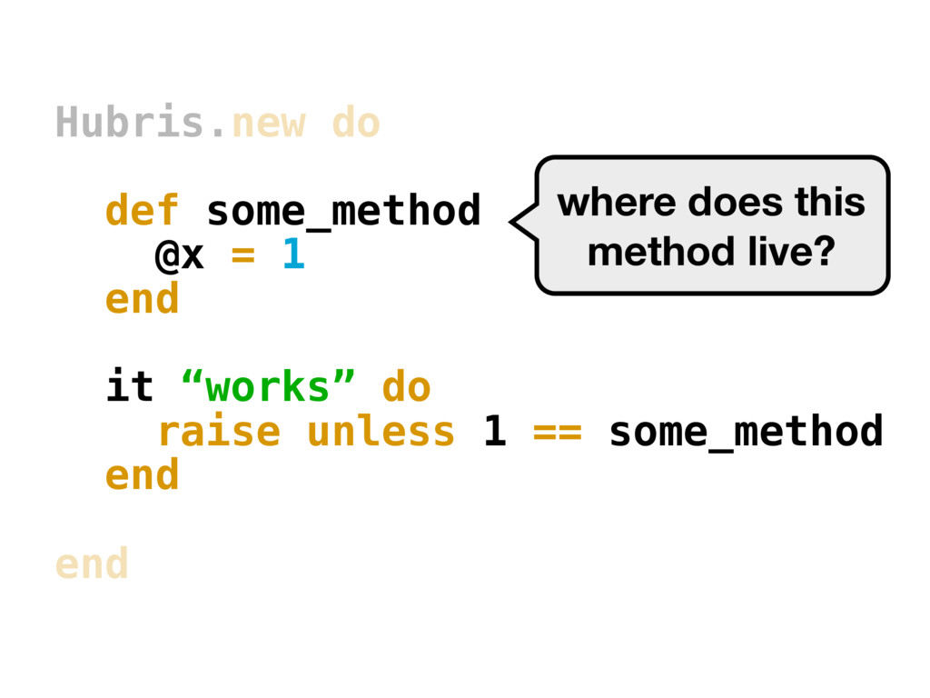"""Hubris.new do def some_method @x = 1 end it """"wo..."""