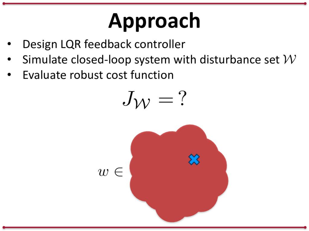 Approach • Design LQR feedback controller • Sim...