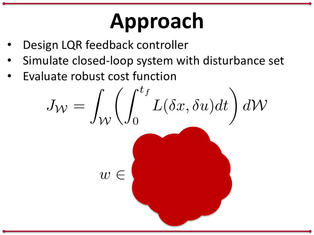 Approach JW = Z W ✓Z tf 0 L ( x, u ) dt ◆ d W w...