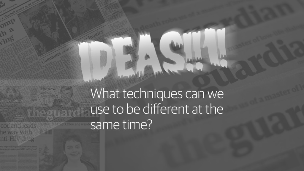 What techniques can we use to be different at th...