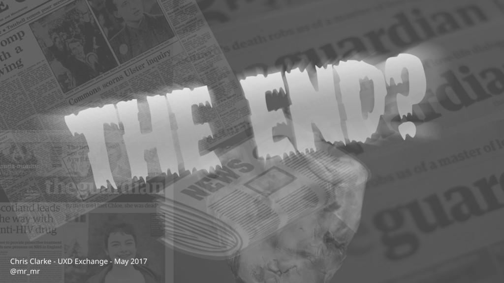 Chris Clarke - UXD Exchange - May 2017 @mr_mr