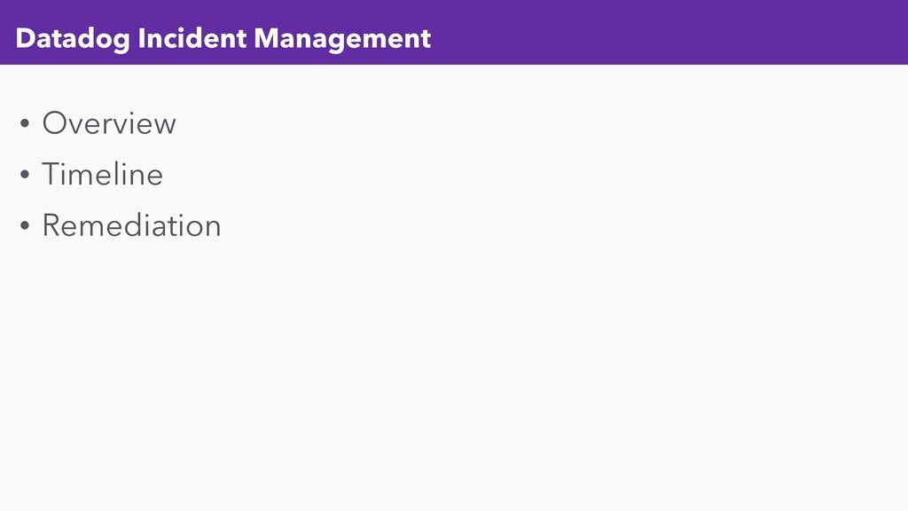 Datadog Incident Management • Overview • Timeli...