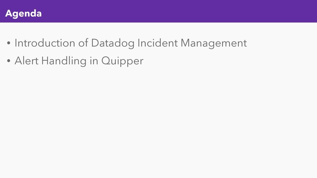 Agenda • Introduction of Datadog Incident Manag...