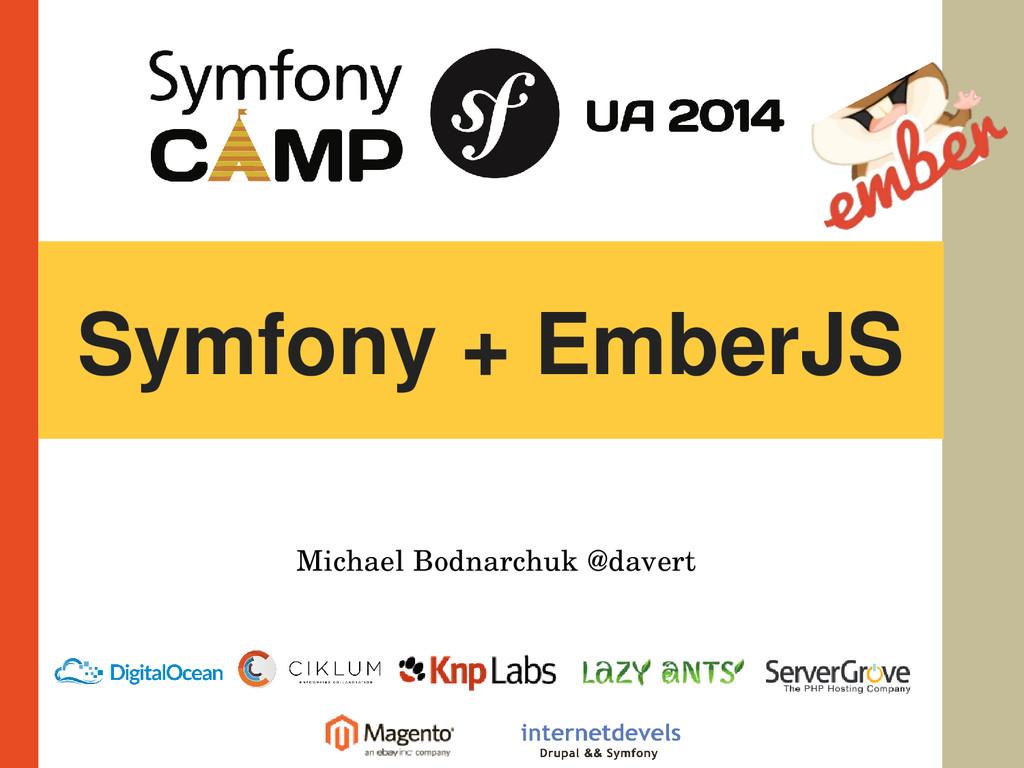 Symfony + EmberJS Michael Bodnarchuk @davert