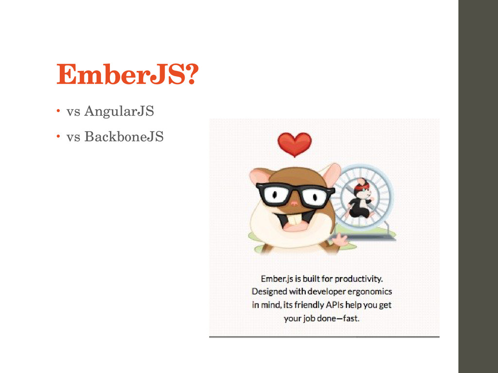 EmberJS? • vs AngularJS • vs BackboneJS