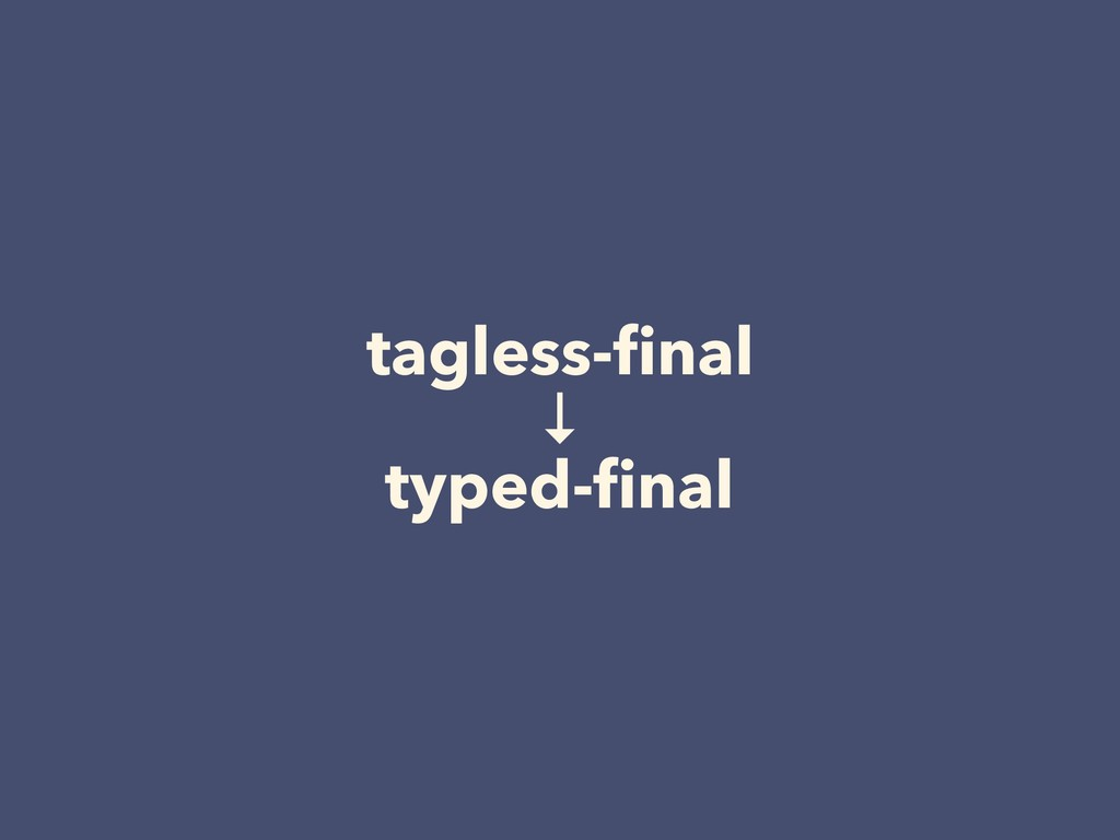 tagless-final ↓ typed-final
