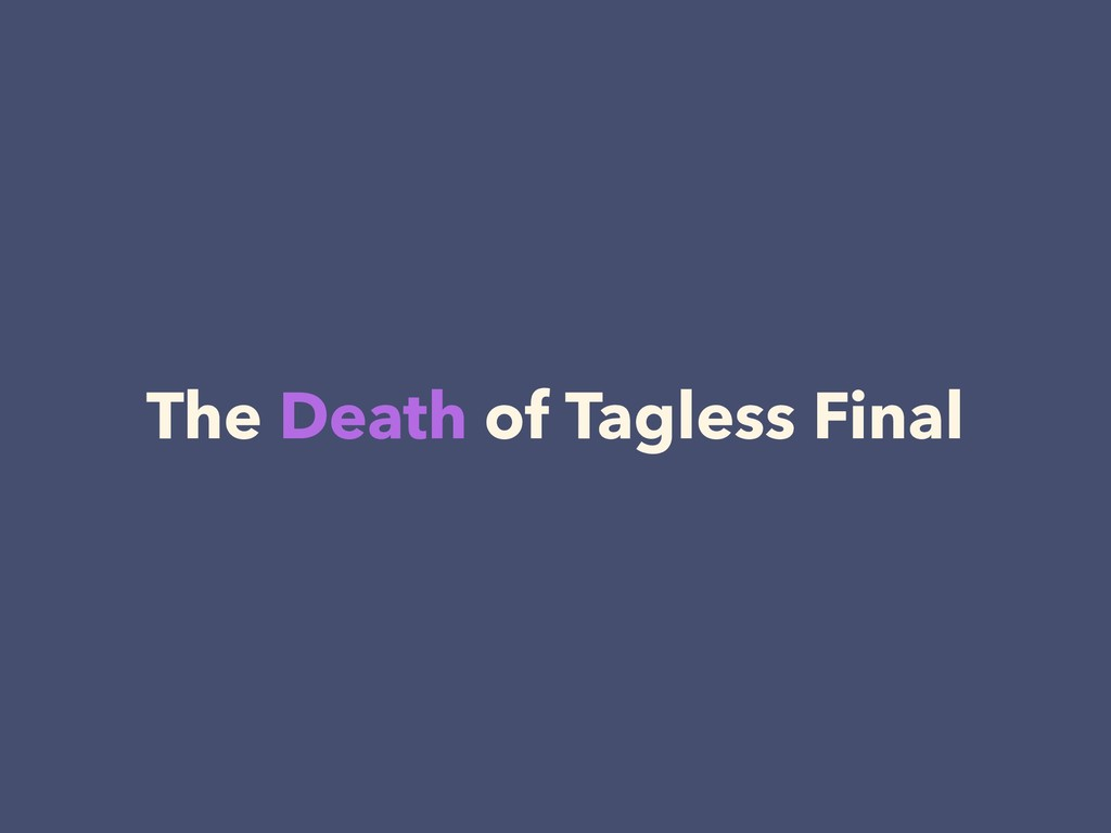 The Death of Tagless Final