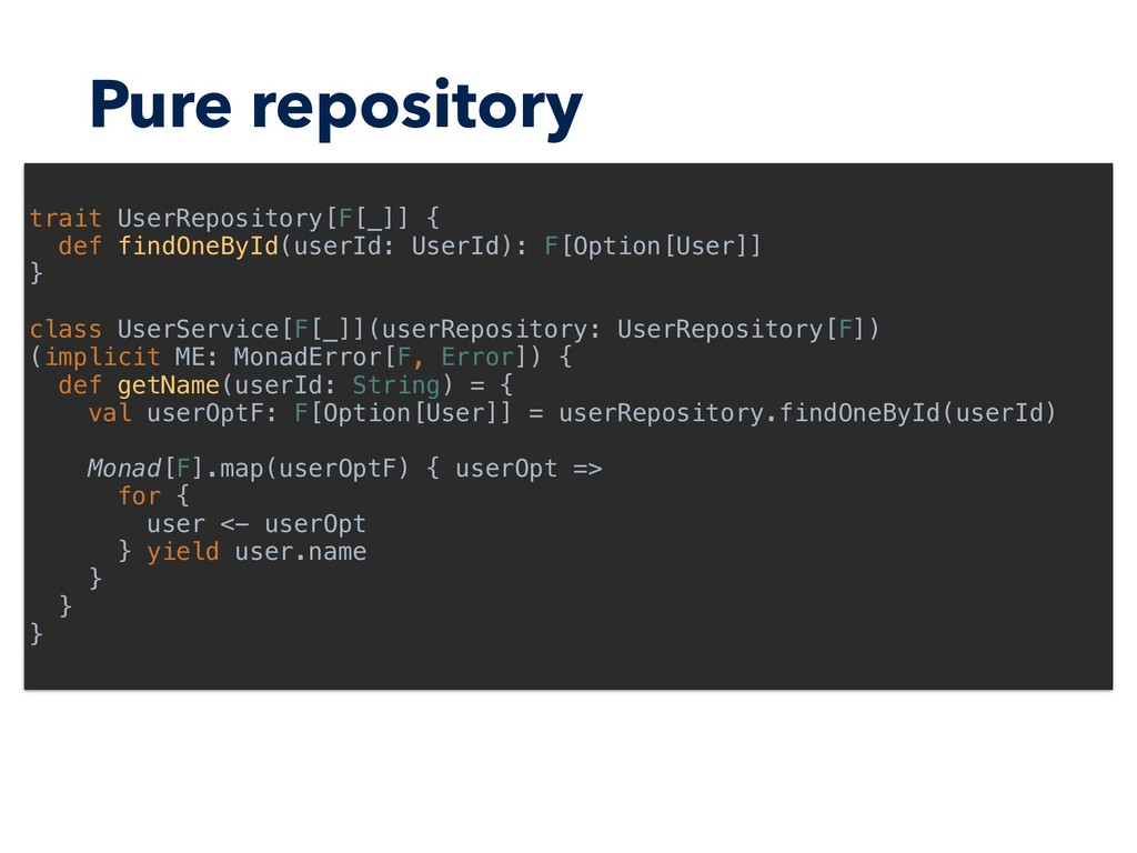 Pure repository trait UserRepository[F[_]] { de...