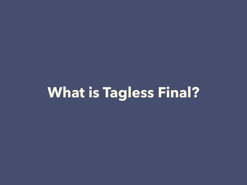 What is Tagless Final?