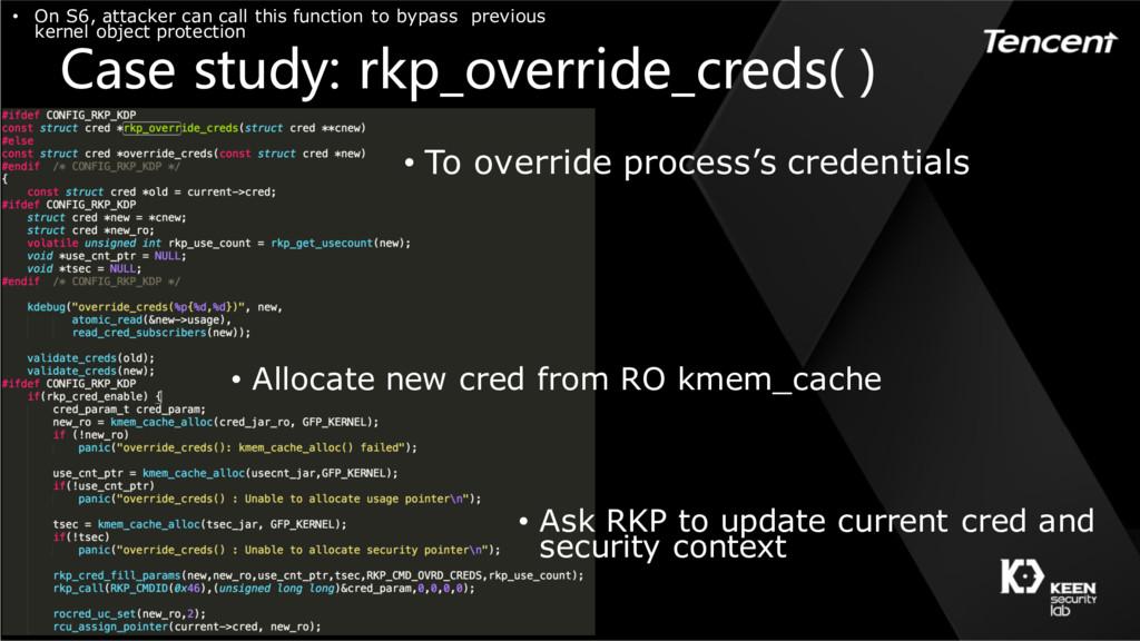 Case study: rkp_override_creds( ) • To override...