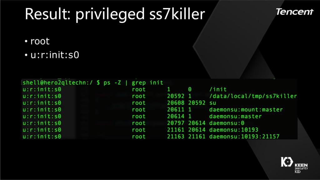 Result: privileged ss7killer • root • u:r:init:...