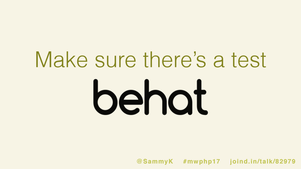 Make sure there's a test @SammyK #mwphp17 joind...