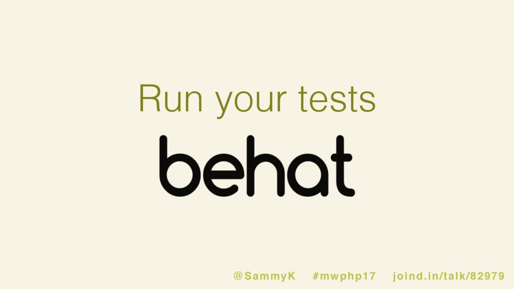 Run your tests @SammyK #mwphp17 joind.in/talk/8...