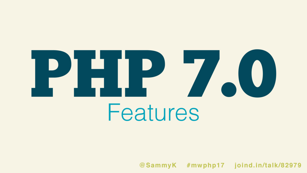 PHP 7.0 Features @SammyK #mwphp17 joind.in/talk...