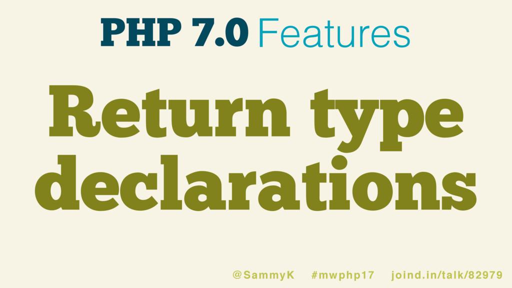 PHP 7.0 Features Return type declarations @Samm...