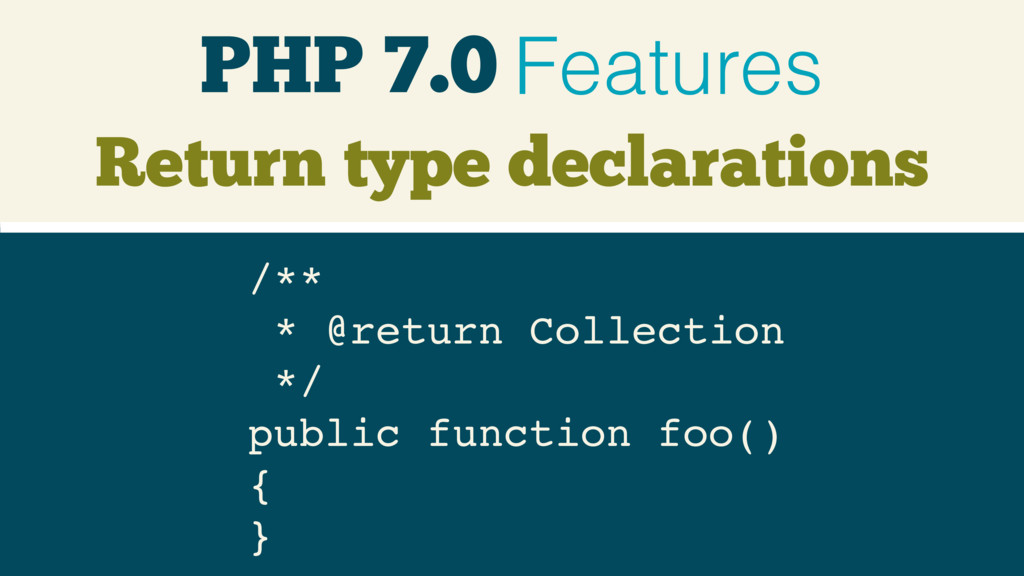 PHP 7.0 Features Return type declarations /** ...