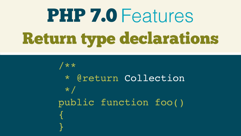 PHP 7.0 Features /** * @return Collection */...