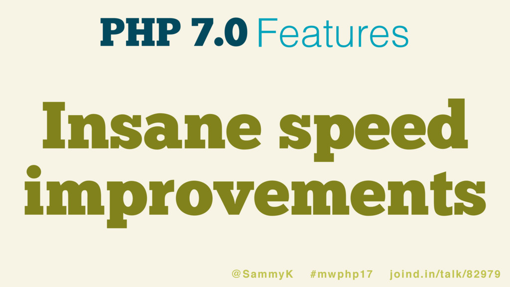 PHP 7.0 Features Insane speed improvements @Sam...