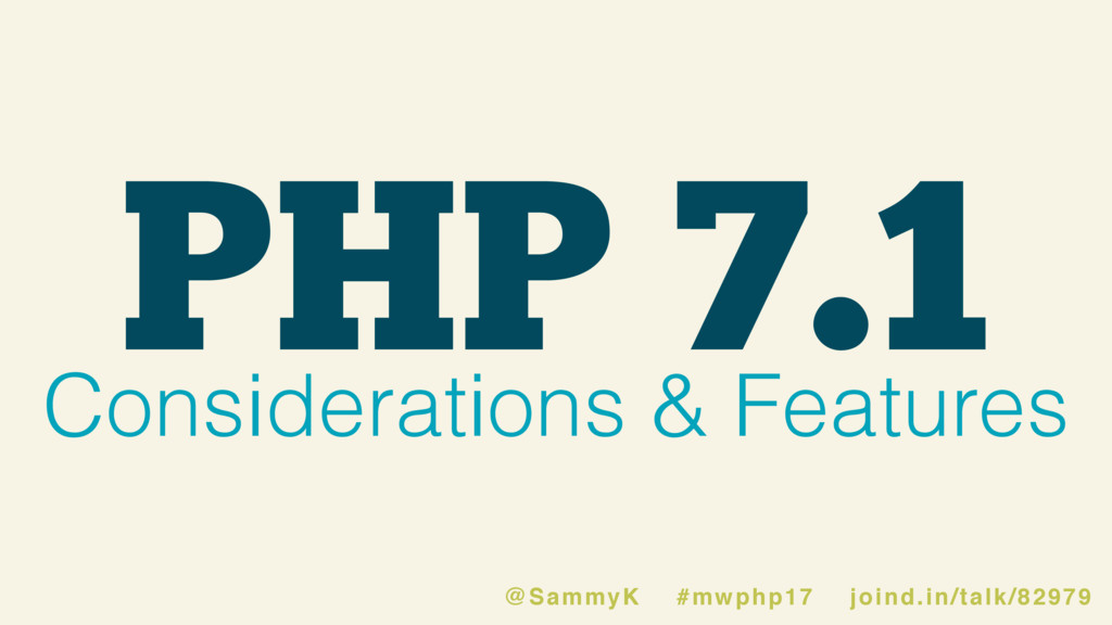 PHP 7.1 Considerations & Features @SammyK #mwph...