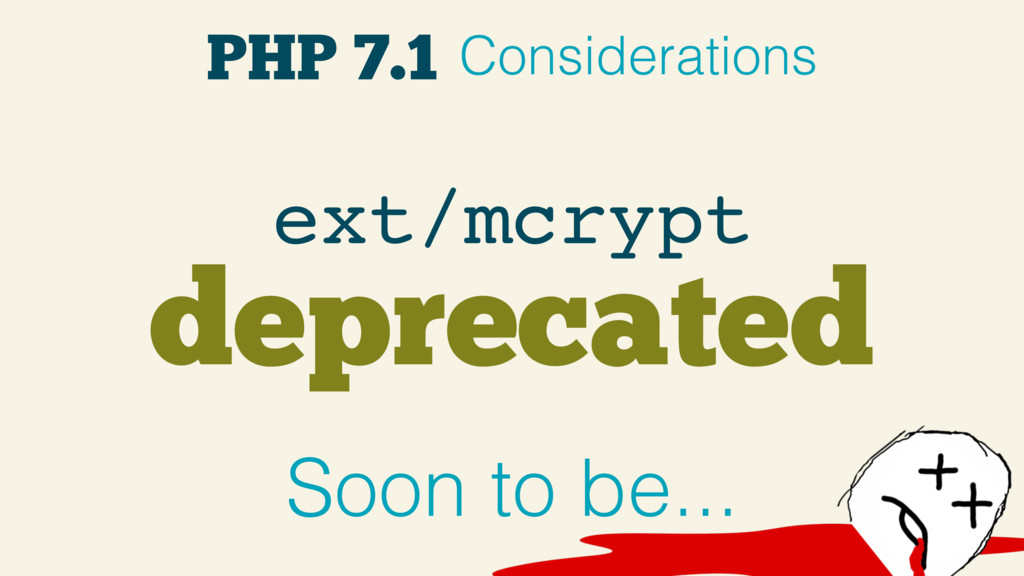 PHP 7.1 Considerations deprecated ext/mcrypt So...