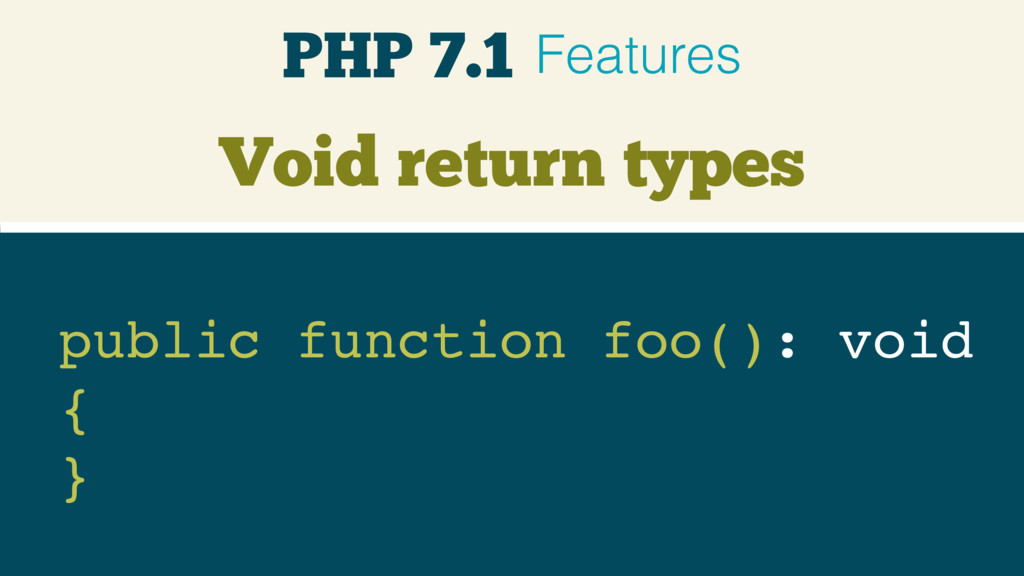 public function foo(): void { } Void return t...