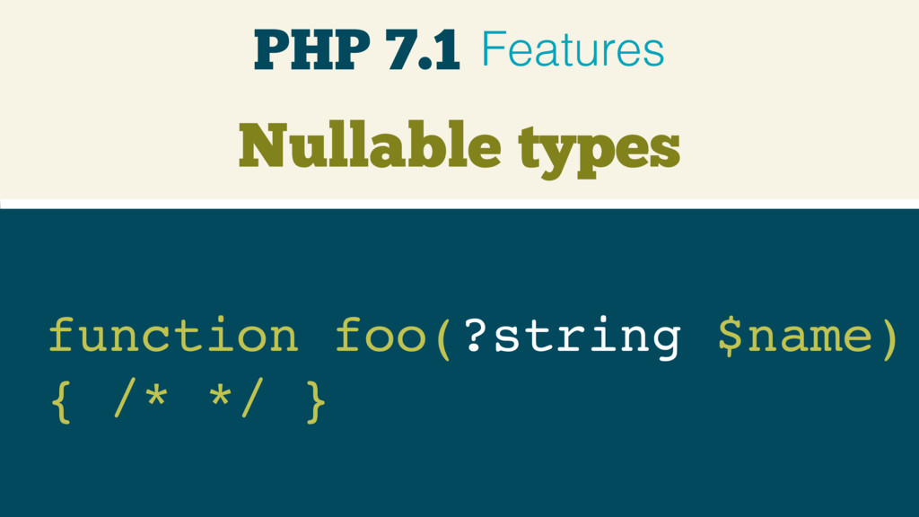 Nullable types function foo(?string $name) { /...