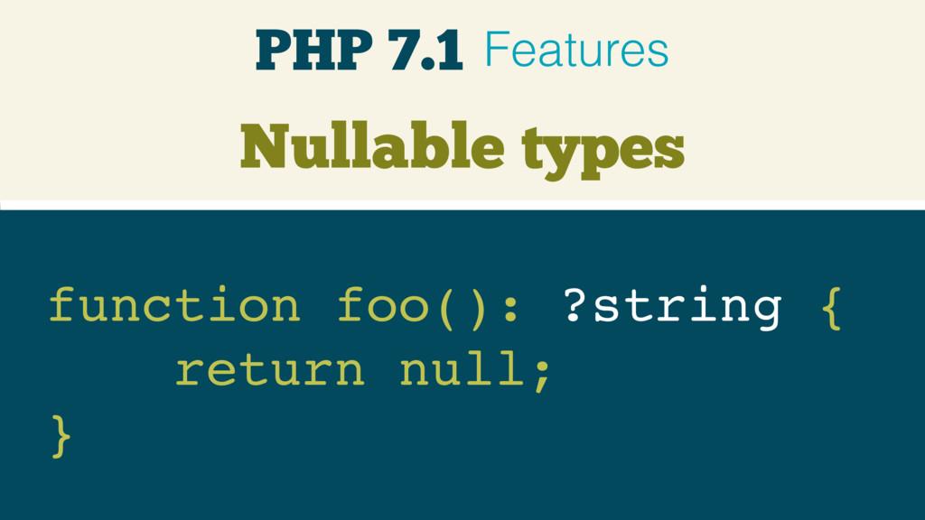 Nullable types function foo(): ?string { return...