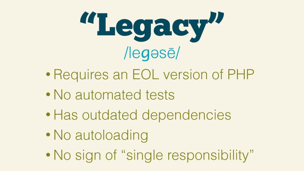 """Legacy"" /leɡəsē/ • Requires an EOL version of ..."