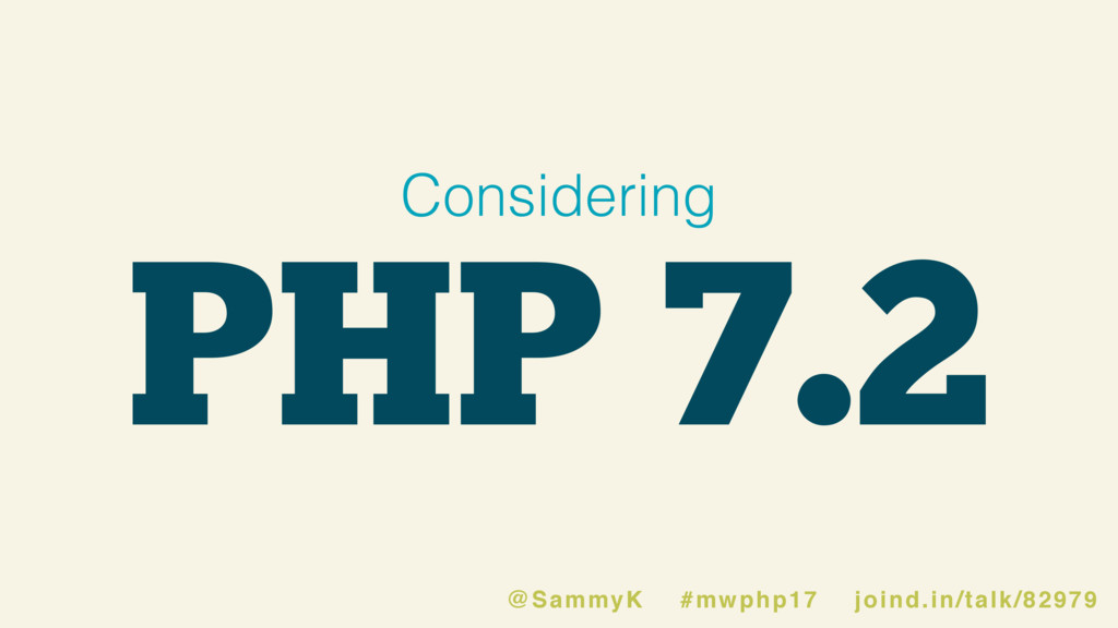 PHP 7.2 Considering @SammyK #mwphp17 joind.in/t...